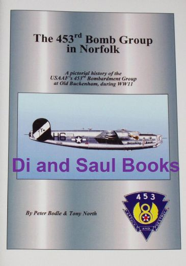 The 453rd Bomb Groups in Norfolk, by Peter Bodle and Tony North
